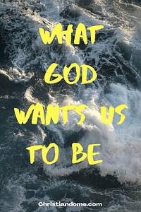 What God wants us to be