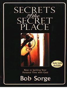 Secrets of the secret place Bob Sorge