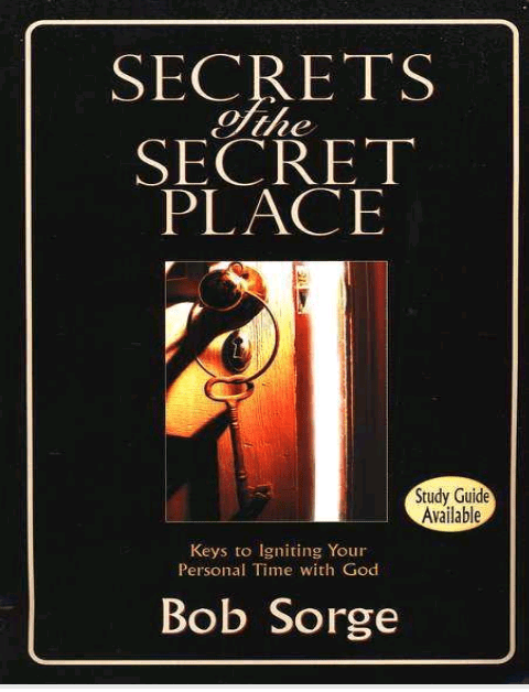 Secrets of the secret place Bob Sorge